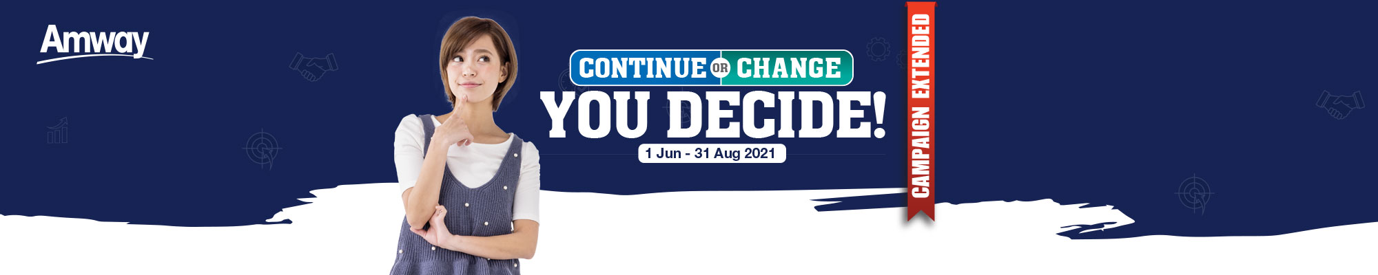 Campaign Extended: Continue or Change You Decide!